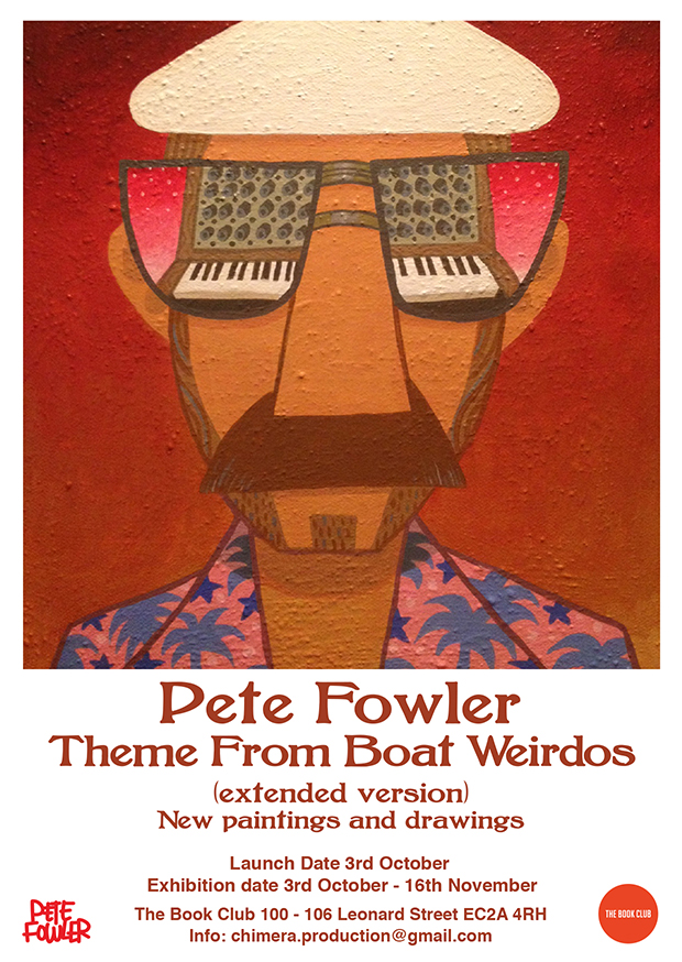 "Pete Fowler ""Theme From Boat Weirdos (extended version)"" @ The Book Club, London: Fowler-flyer-A6.jpg"