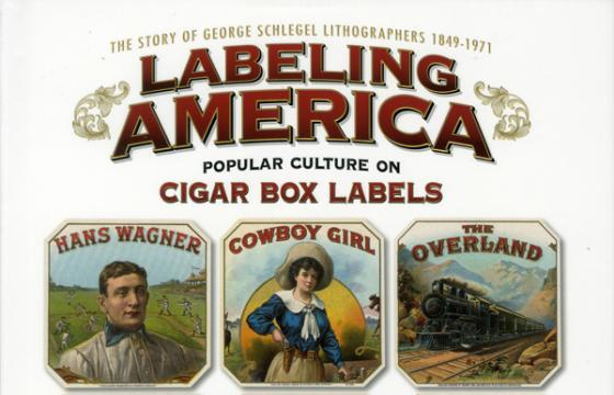 "New Book: ""Labeling America: Popular Culture on Cigar Box Labels"""