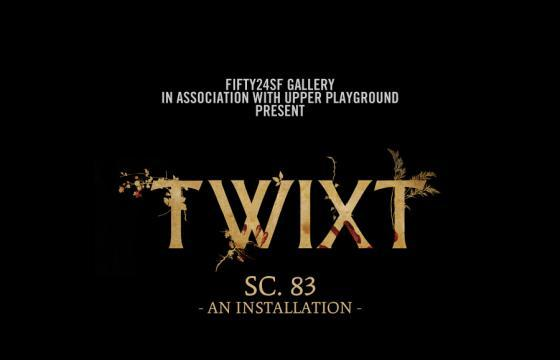 "FIFTY24SF Gallery & American Zoetrope: ""TWIXT sc. 83?"