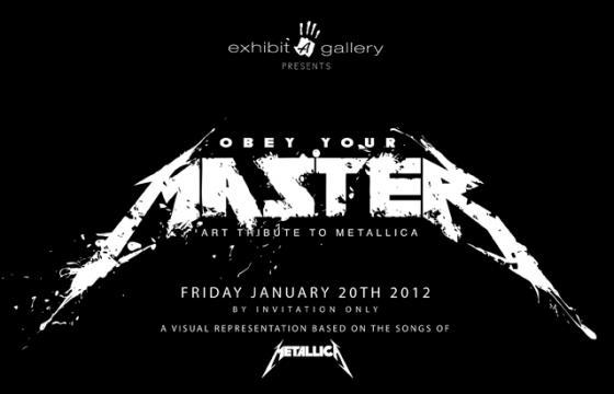 OBEY YOUR MASTER: A VISUAL SALUTE TO METALLICA @ Exhibit A in 2012