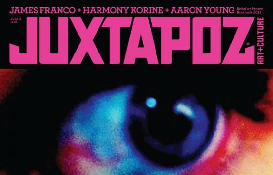 On Newsstands Now: Juxtapoz July 2011 featuring Harmony Korine, James Franco, and Aaron Young