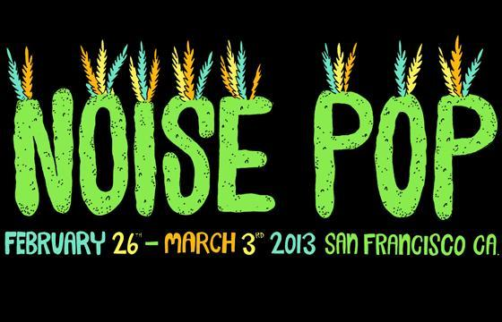 Noise Pop 2013 is here.