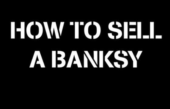 """How To Sell A Banksy"" Movie Trailer"
