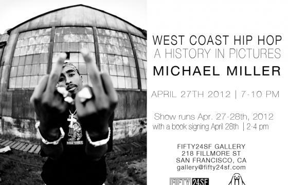 "Michael Miller ""West Coast Hip-Hop: A History in Pictures"" @ FIFTY24SF Gallery, SF"